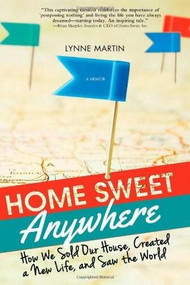 Home Sweet Anywhere (How We Sold Our House, Created a New Life, and Saw the World) by Lynne Martin, 9781402291531