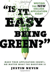 """Is It Easy Being Green?"" (Writing the New College Application Essay) by Justin Nevin, 9781492603771"