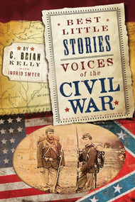 Best Little Stories: Voices of the Civil War (Nearly 100 True Stories) by C. Brian Kelly, Ingrid Smyer, 9781492614449