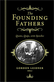 The Founding Fathers (Quotes, Quips and Speeches) (Miniature Edition) by Gordon Leidner, 9781402280092