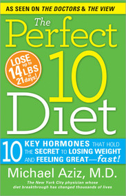 The Perfect 10 Diet (10 Key Hormones That Hold the Secret to Losing Weight and Feeling Great-Fast!) by Michael Aziz, 9781402258961