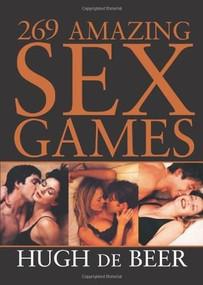 269 Amazing Sex Games by Hugh de de Beer, 9781402203527
