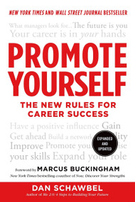 Promote Yourself (The New Rules for Career Success) by Dan Schawbel, Marcus Buckingham, Marcus Buckingham, 9781250025685