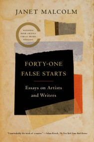 Forty-one False Starts (Essays on Artists and Writers) - 9780374534585 by Janet Malcolm, Ian Frazier, 9780374534585