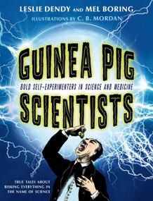 Guinea Pig Scientists (Bold Self-Experimenters in Science and Medicine) by Mel Boring, Leslie Dendy, C. B. Mordan, 9781250050656