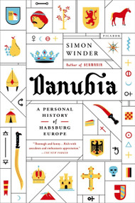 Danubia: A Personal History of Habsburg Europe by Simon Winder, 9781250062024