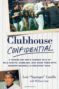 Clubhouse Confidential (A Yankee Bat Boy's Insider Tale of Wild Nights, Gambling, and Good Times with Modern Baseball's Greatest Team) (St. Martin's Press) by Luis Castillo, William Cane, 9780312645427