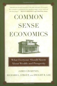 Common Sense Economics (What Everyone Should Know About Wealth and Prosperity) (St. Martin's Press) by James D. Gwartney, Richard L. Stroup, Dwight R. Lee, Tawni Hunt Ferrarini, 9780312338183