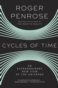 Cycles of Time (An Extraordinary New View of the Universe) by Roger Penrose, 9780307278463