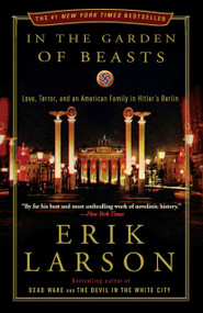 In the Garden of Beasts (Love, Terror, and an American Family in Hitler's Berlin) - 9780307408853 by Erik Larson, 9780307408853