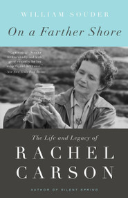 On a Farther Shore (The Life and Legacy of Rachel Carson, Author of Silent Spring) by William Souder, 9780307462213