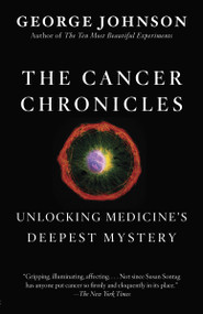 The Cancer Chronicles (Unlocking Medicine's Deepest Mystery) by George Johnson, 9780307742308