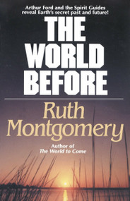The World Before (Arthur Ford and the Spirit Guides Reveal Earth's Secret Past and Future!) by Ruth Montgomery, 9780345470294