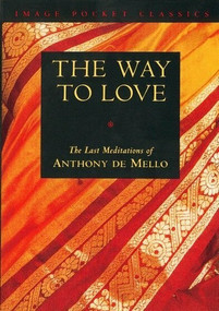The Way to Love (The Last Meditations of Anthony de Mello) (Miniature Edition) by Anthony De Mello, 9780385249393
