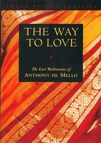 The Way to Love (The Last Meditations of Anthony de Mello) by Anthony De Mello, 9780385249393
