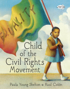 Child of the Civil Rights Movement by Paula Young Shelton, Raul Colón, 9780385376068