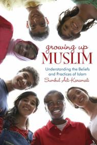 Growing Up Muslim (Understanding the Beliefs and Practices of Islam) by Sumbul Ali-Karamali, 9780385740968