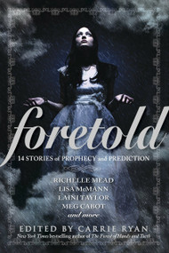 Foretold (14 Tales of Prophecy and Prediction) by Carrie Ryan, 9780385741309