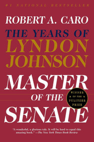 Master of the Senate (The Years of Lyndon Johnson III) - 9780394720951 by Robert A. Caro, 9780394720951