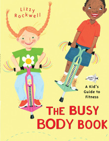 The Busy Body Book (A Kid's Guide to Fitness) by Lizzy Rockwell, Lizzy Rockwell, 9780553113747
