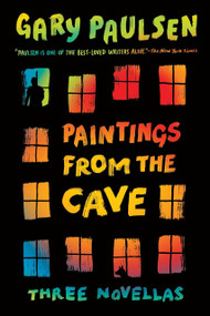 Paintings from the Cave (Three Novellas) by Gary Paulsen, 9780553494662