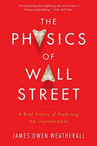 The Physics of Wall Street (A Brief History of Predicting the Unpredictable) by James Owen Weatherall, 9780544112438