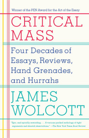Critical Mass (Four Decades of Essays, Reviews, Hand Grenades, and Hurrahs) by James Wolcott, 9780767930635