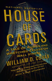 House of Cards (A Tale of Hubris and Wretched Excess on Wall Street) by William D. Cohan, 9780767930895