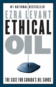 Ethical Oil (The Case for Canada's Oil Sands) by Ezra Levant, 9780771046438