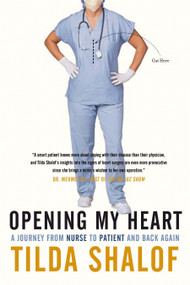 Opening My Heart (A Journey from Nurse to Patient and Back Again) by Tilda Shalof, 9780771079894