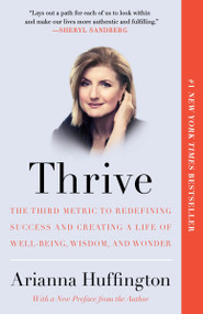 Thrive (The Third Metric to Redefining Success and Creating a Life of Well-Being, Wisdom, and Wonder) - 9780804140867 by Arianna Huffington, 9780804140867