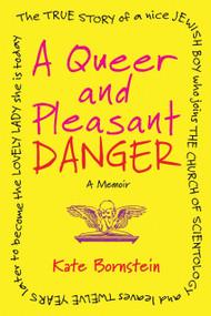 A Queer and Pleasant Danger (A Memoir) by Kate Bornstein, 9780807001837
