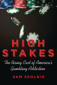 High Stakes (The Rising Cost of America's Gambling Addiction) - 9780807006375 by Sam Skolnik, 9780807006375