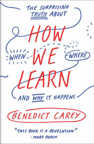 How We Learn (The Surprising Truth About When, Where, and Why It Happens) - 9780812984293 by Benedict Carey, 9780812984293