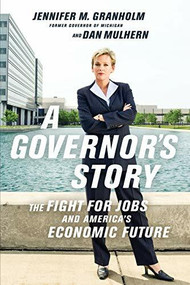 A Governor's Story (The Fight for Jobs and America's Economic Future) by Jennifer Granholm, Dan Mulhern, 9781610391856