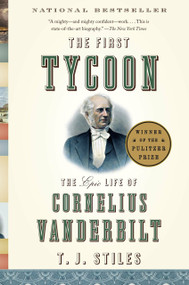 The First Tycoon (The Epic Life of Cornelius Vanderbilt) - 9781400031740 by T.J. Stiles, 9781400031740