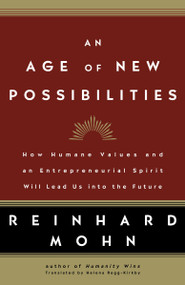 An Age of New Possibilities (How Humane Values and an Entrepreneurial Spirit Will Lead Us into the Future) - 9781400097647 by Reinhard Mohn, 9781400097647