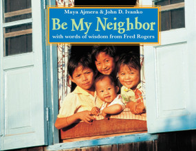 Be My Neighbor by Maya Ajmera, John D. Ivanko, Fred Rogers, 9781570916854