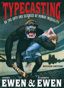 Typecasting (On the Arts and Sciences of Human Inequality) - 9781583227763 by Stuart Ewen, Elizabeth Ewen, 9781583227763