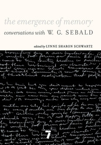 The Emergence of Memory (Conversations with W. G. Sebald) by W.G. Sebald, Lynne Sharon Schwartz, 9781583229156