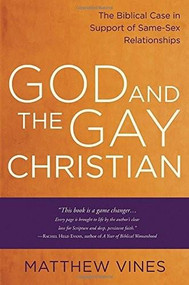 God and the Gay Christian (The Biblical Case in Support of Same-Sex Relationships) by Matthew Vines, 9781601425188