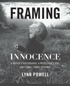 Framing Innocence (A Mother's Photographs, a Prosecutor's Zeal, and a Small Town's Response) - 9781595585516 by Lynn Powell, 9781595585516