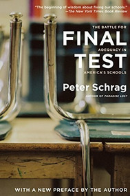 Final Test (The Battle for Adequacy in America's Schools) - 9781595580269 by Peter Schrag, 9781595580269