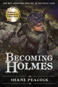 Becoming Holmes (The Boy Sherlock Holmes, His Final Case) - 9781770497689 by Shane Peacock, 9781770497689