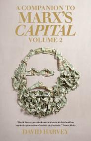 A Companion To Marx's Capital, Volume 2 - 9781781681220 by David Harvey, 9781781681220