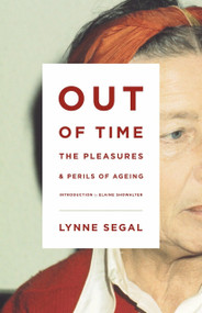 Out of Time (The Pleasures and the Perils of Ageing) - 9781781682999 by Lynne Segal, Elaine Showalter, 9781781682999