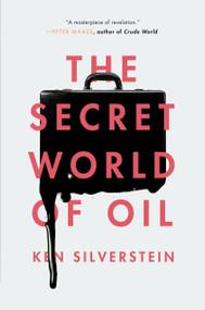 The Secret World of Oil - 9781781688670 by Ken Silverstein, 9781781688670
