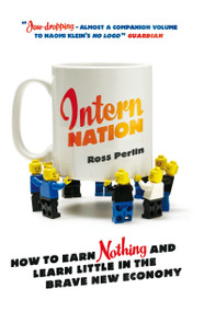 Intern Nation (How to Earn Nothing and Learn Little in the Brave New Economy) - 9781844678839 by Ross Perlin, 9781844678839