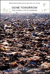 Gone Tomorrow (The Hidden Life of Garbage) - 9781595581204 by Heather Rogers, 9781595581204
