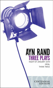 Three Plays (Night of January 16th, Ideal, Think Twice) by Ayn Rand, 9780451214669